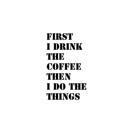 """Poster """"First i drink the coffee"""""""